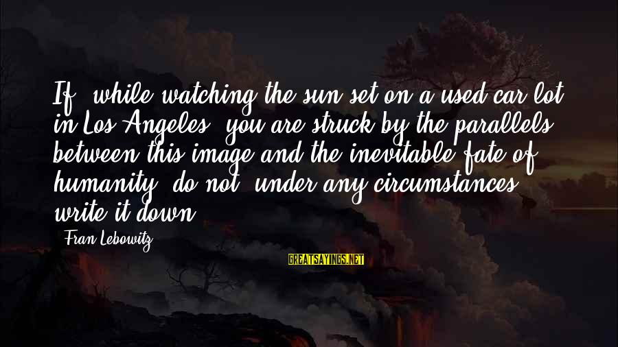 Car Write Off Sayings By Fran Lebowitz: If, while watching the sun set on a used-car lot in Los Angeles, you are