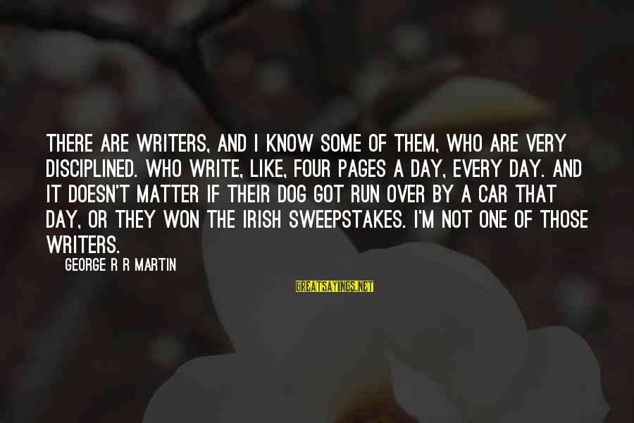 Car Write Off Sayings By George R R Martin: There are writers, and I know some of them, who are very disciplined. Who write,