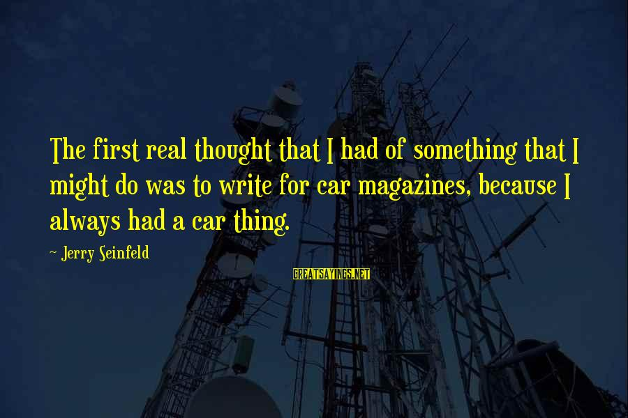 Car Write Off Sayings By Jerry Seinfeld: The first real thought that I had of something that I might do was to