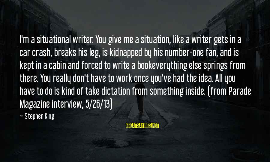 Car Write Off Sayings By Stephen King: I'm a situational writer. You give me a situation, like a writer gets in a