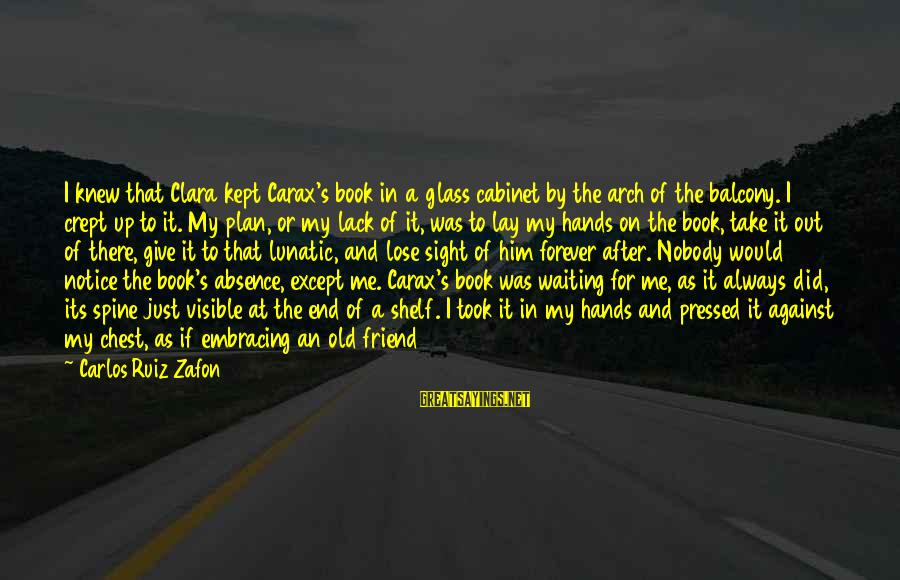 Carax's Sayings By Carlos Ruiz Zafon: I knew that Clara kept Carax's book in a glass cabinet by the arch of