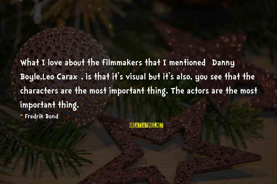 Carax's Sayings By Fredrik Bond: What I love about the filmmakers that I mentioned [Danny Boyle,Leo Carax], is that it's