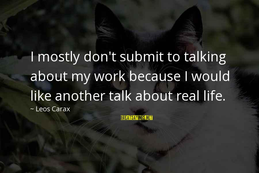 Carax's Sayings By Leos Carax: I mostly don't submit to talking about my work because I would like another talk