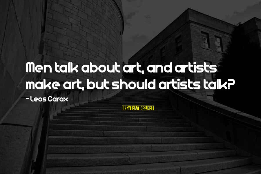 Carax's Sayings By Leos Carax: Men talk about art, and artists make art, but should artists talk?