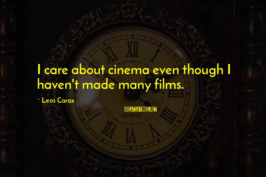 Carax's Sayings By Leos Carax: I care about cinema even though I haven't made many films.