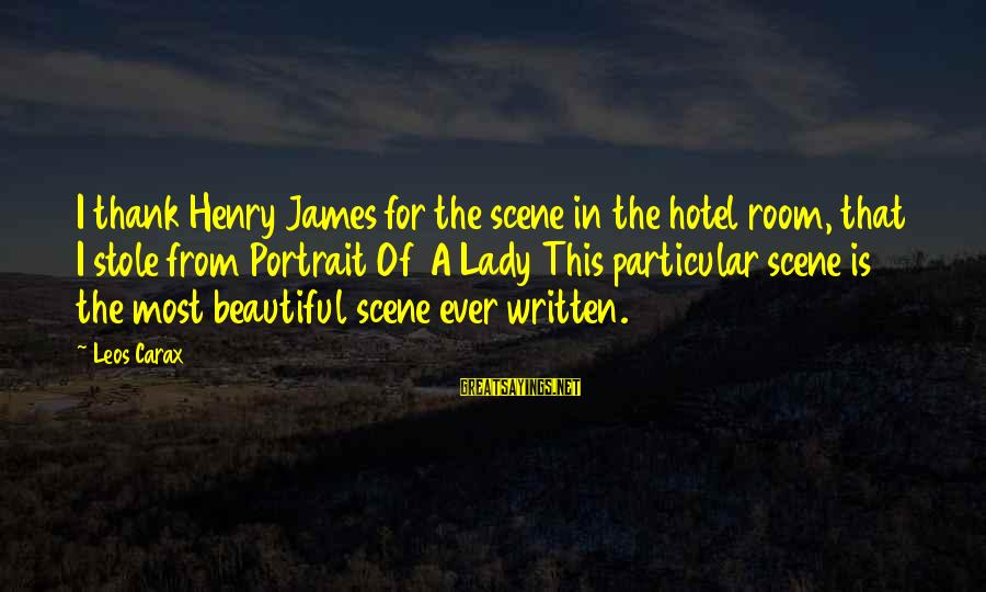 Carax's Sayings By Leos Carax: I thank Henry James for the scene in the hotel room, that I stole from