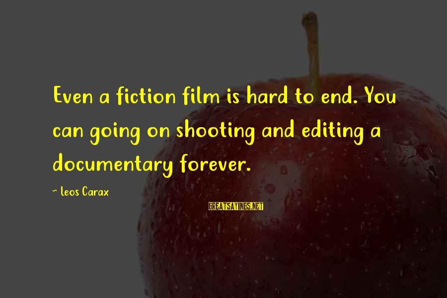 Carax's Sayings By Leos Carax: Even a fiction film is hard to end. You can going on shooting and editing
