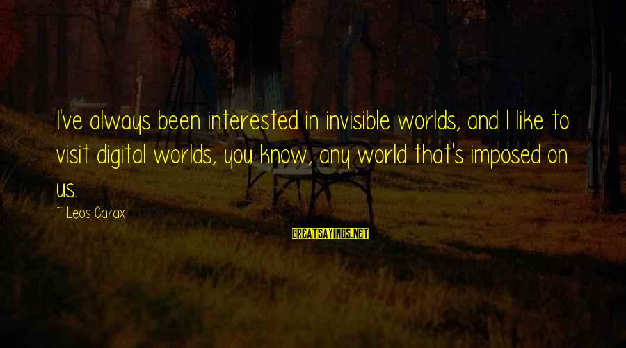 Carax's Sayings By Leos Carax: I've always been interested in invisible worlds, and I like to visit digital worlds, you