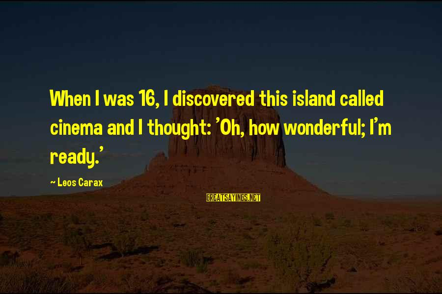 Carax's Sayings By Leos Carax: When I was 16, I discovered this island called cinema and I thought: 'Oh, how