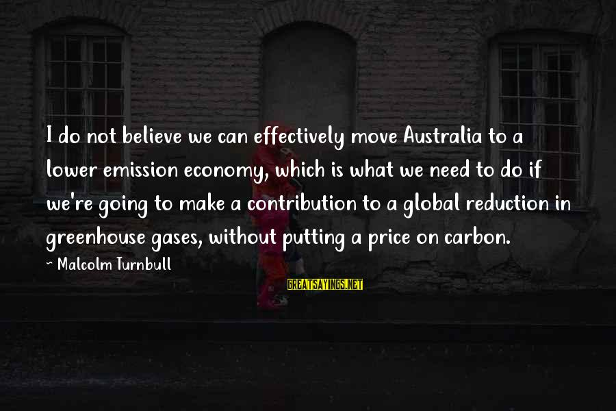 Carbon Emission Sayings By Malcolm Turnbull: I do not believe we can effectively move Australia to a lower emission economy, which