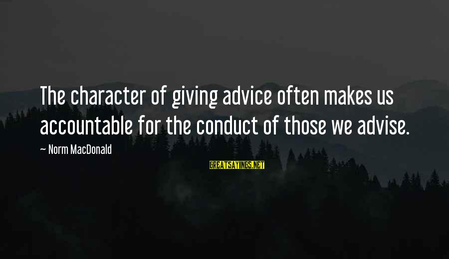 Carbon Emission Sayings By Norm MacDonald: The character of giving advice often makes us accountable for the conduct of those we