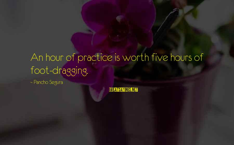 Carbon Emission Sayings By Pancho Segura: An hour of practice is worth five hours of foot-dragging.