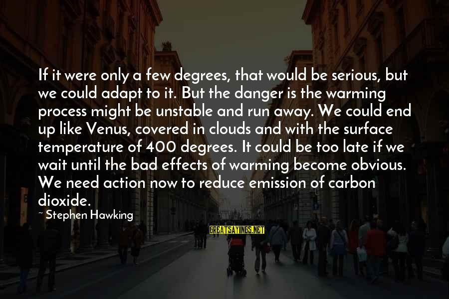 Carbon Emission Sayings By Stephen Hawking: If it were only a few degrees, that would be serious, but we could adapt