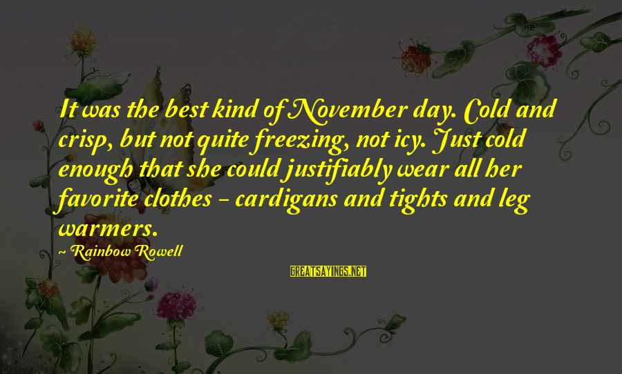 Cardigans Sayings By Rainbow Rowell: It was the best kind of November day. Cold and crisp, but not quite freezing,