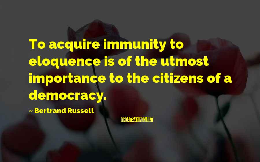 Cardinal Fans Sayings By Bertrand Russell: To acquire immunity to eloquence is of the utmost importance to the citizens of a