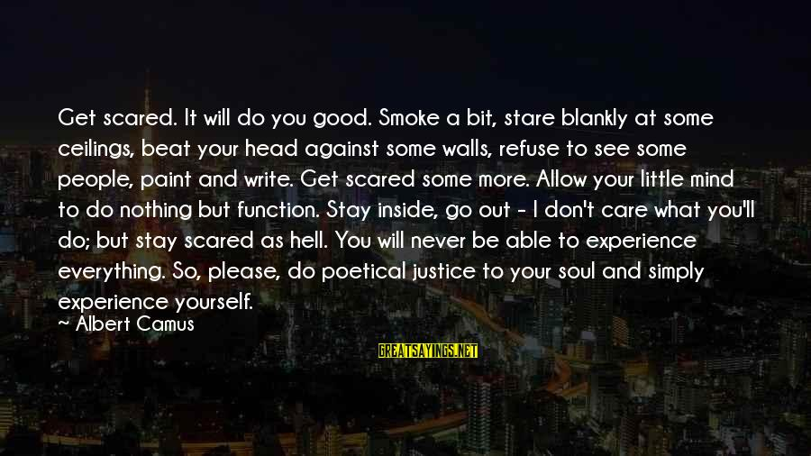 Care A Little More Sayings By Albert Camus: Get scared. It will do you good. Smoke a bit, stare blankly at some ceilings,