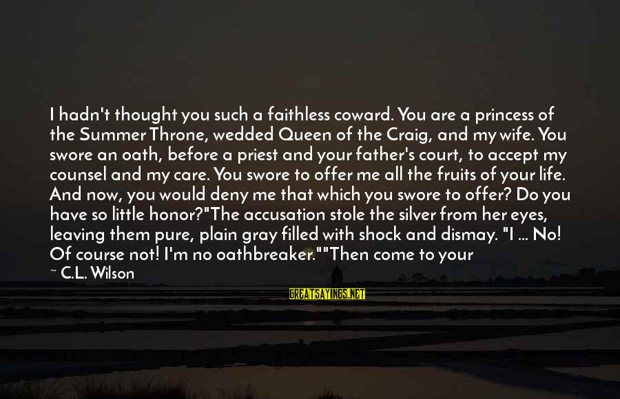 Care A Little More Sayings By C.L. Wilson: I hadn't thought you such a faithless coward. You are a princess of the Summer