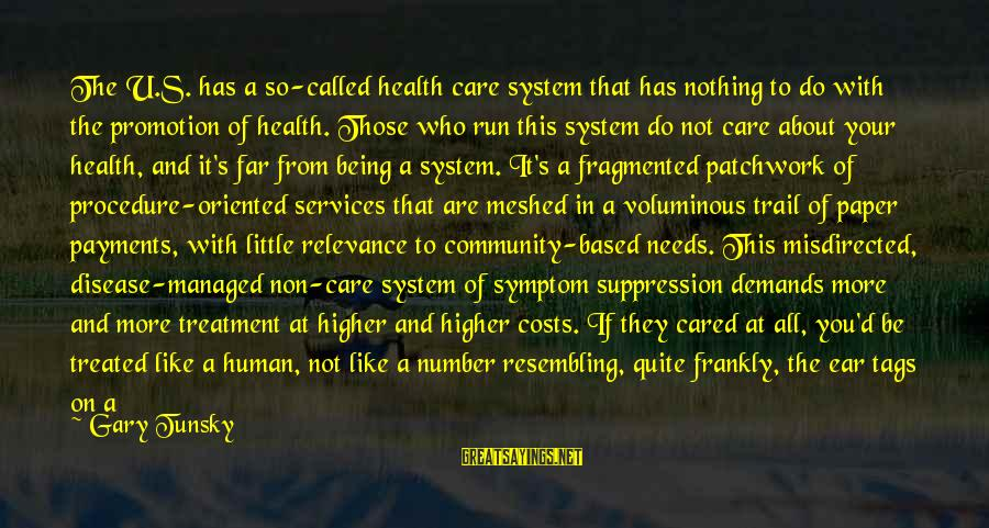 Care A Little More Sayings By Gary Tunsky: The U.S. has a so-called health care system that has nothing to do with the