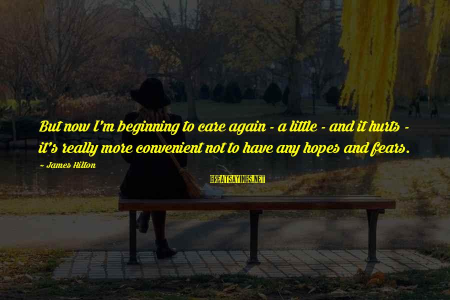 Care A Little More Sayings By James Hilton: But now I'm beginning to care again - a little - and it hurts -