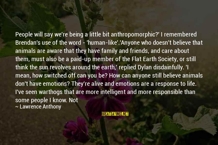 Care A Little More Sayings By Lawrence Anthony: People will say we're being a little bit anthropomorphic?' I remembered Brendan's use of the