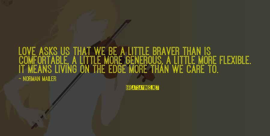Care A Little More Sayings By Norman Mailer: Love asks us that we be a little braver than is comfortable, a little more