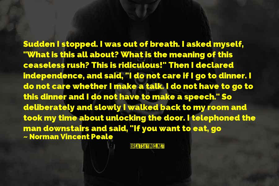 """Care A Little More Sayings By Norman Vincent Peale: Sudden I stopped. I was out of breath. I asked myself, """"What is this all"""