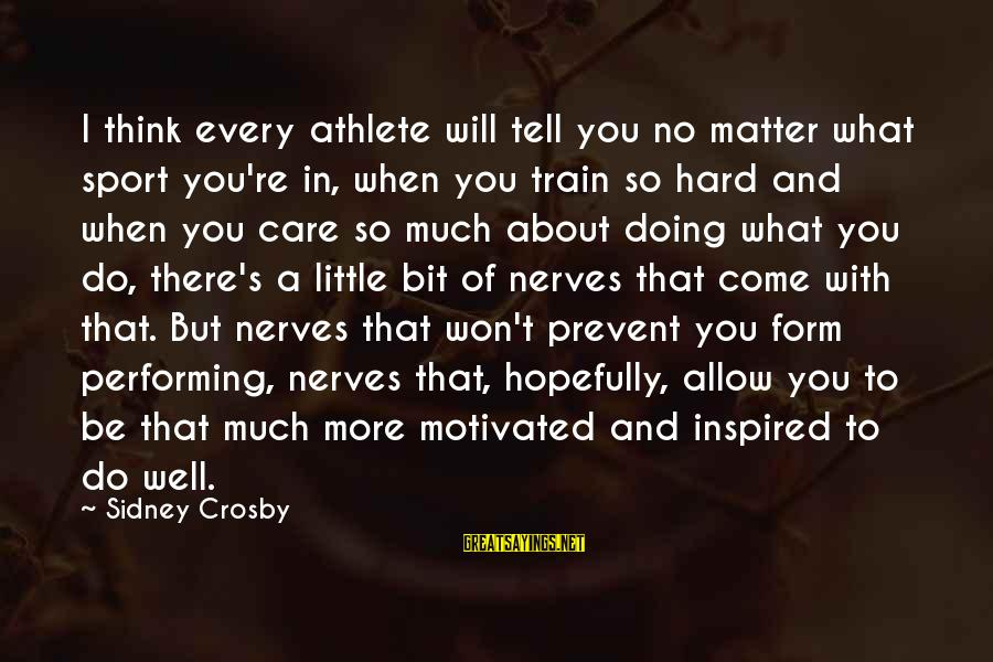 Care A Little More Sayings By Sidney Crosby: I think every athlete will tell you no matter what sport you're in, when you