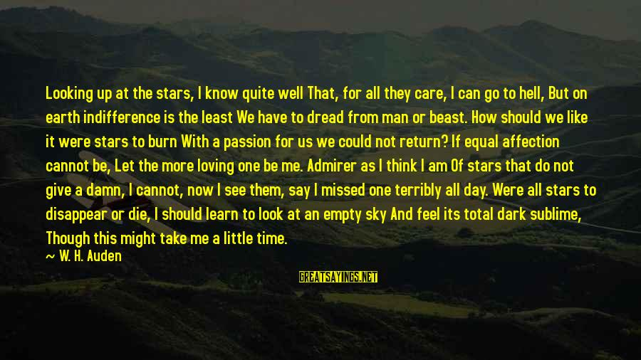 Care A Little More Sayings By W. H. Auden: Looking up at the stars, I know quite well That, for all they care, I