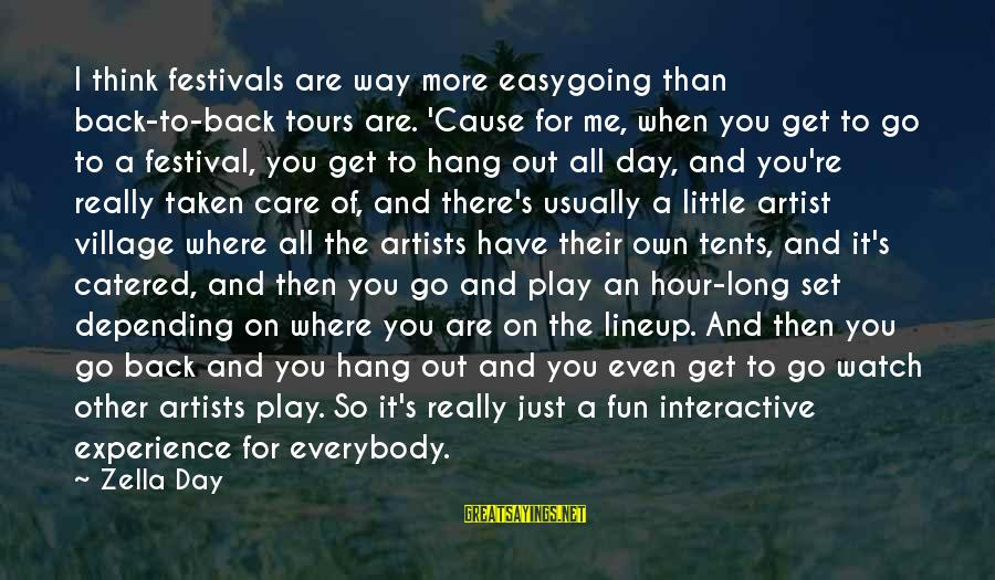 Care A Little More Sayings By Zella Day: I think festivals are way more easygoing than back-to-back tours are. 'Cause for me, when