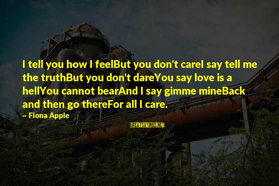 Care Bear Love Sayings By Fiona Apple: I tell you how I feelBut you don't careI say tell me the truthBut you