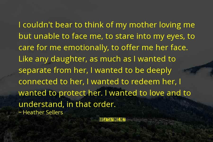Care Bear Love Sayings By Heather Sellers: I couldn't bear to think of my mother loving me but unable to face me,