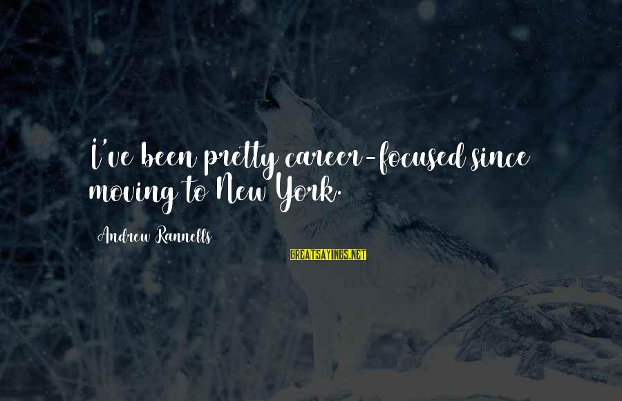 Career Focused Sayings By Andrew Rannells: I've been pretty career-focused since moving to New York.