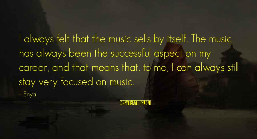 Career Focused Sayings By Enya: I always felt that the music sells by itself. The music has always been the
