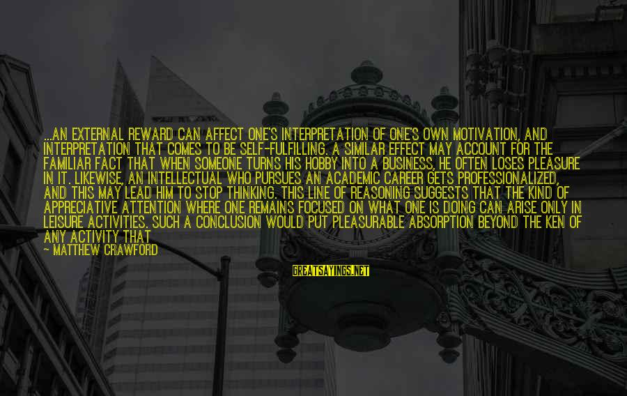 Career Focused Sayings By Matthew Crawford: ...an external reward can affect one's interpretation of one's own motivation, and interpretation that comes
