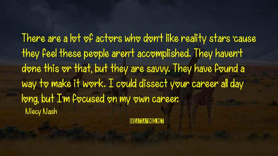 Career Focused Sayings By Niecy Nash: There are a lot of actors who don't like reality stars 'cause they feel these