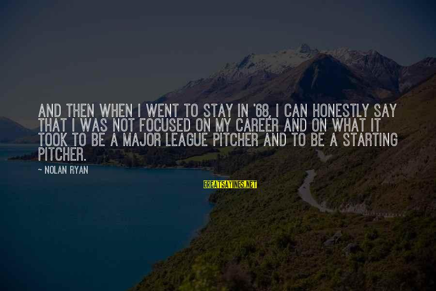 Career Focused Sayings By Nolan Ryan: And then when I went to stay in '68, I can honestly say that I