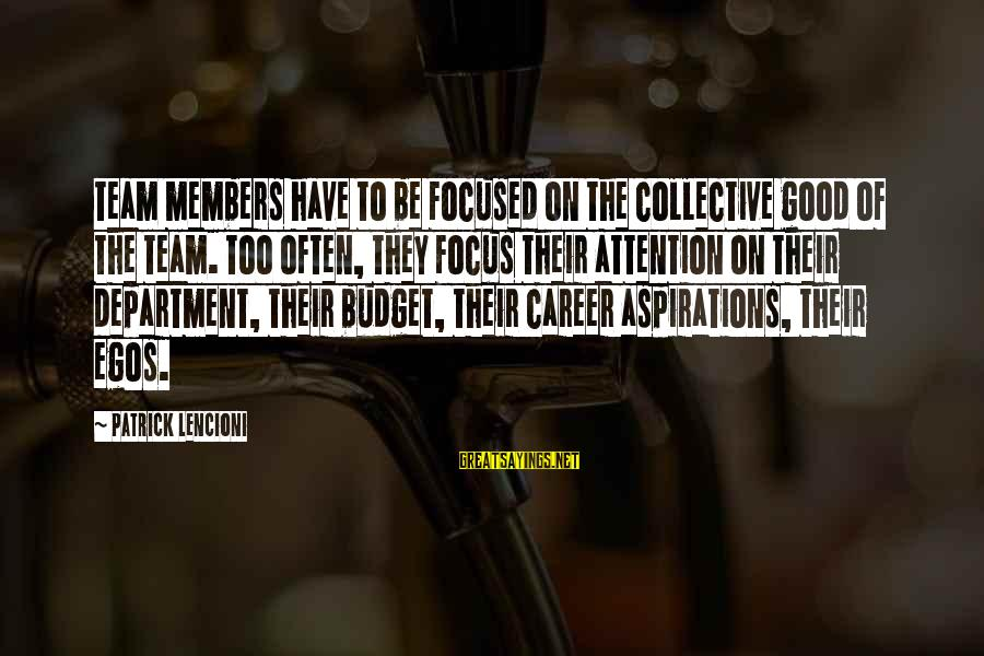 Career Focused Sayings By Patrick Lencioni: Team members have to be focused on the collective good of the team. Too often,