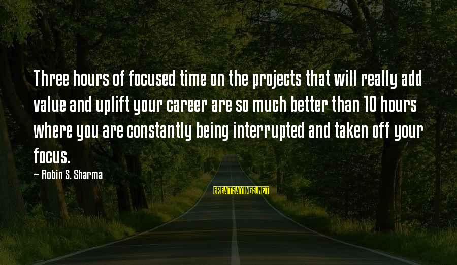 Career Focused Sayings By Robin S. Sharma: Three hours of focused time on the projects that will really add value and uplift