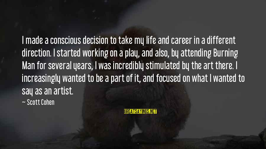 Career Focused Sayings By Scott Cohen: I made a conscious decision to take my life and career in a different direction.