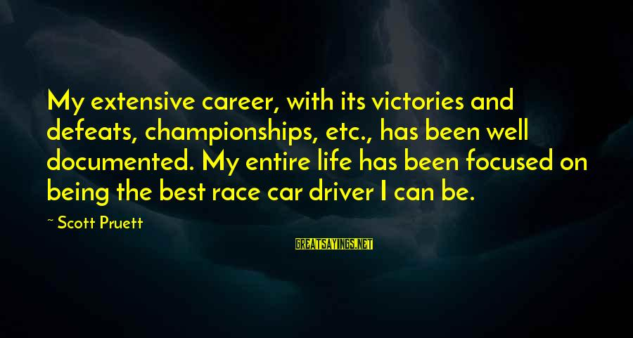 Career Focused Sayings By Scott Pruett: My extensive career, with its victories and defeats, championships, etc., has been well documented. My