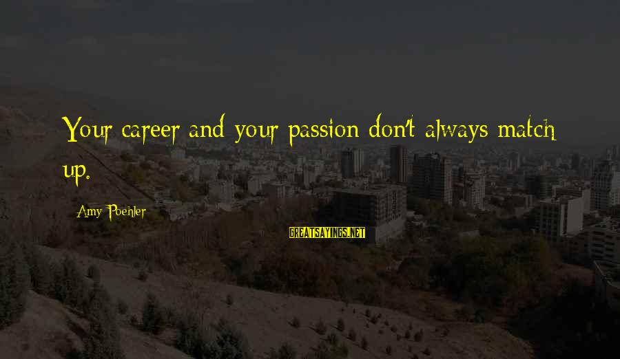 Career Passion Sayings By Amy Poehler: Your career and your passion don't always match up.
