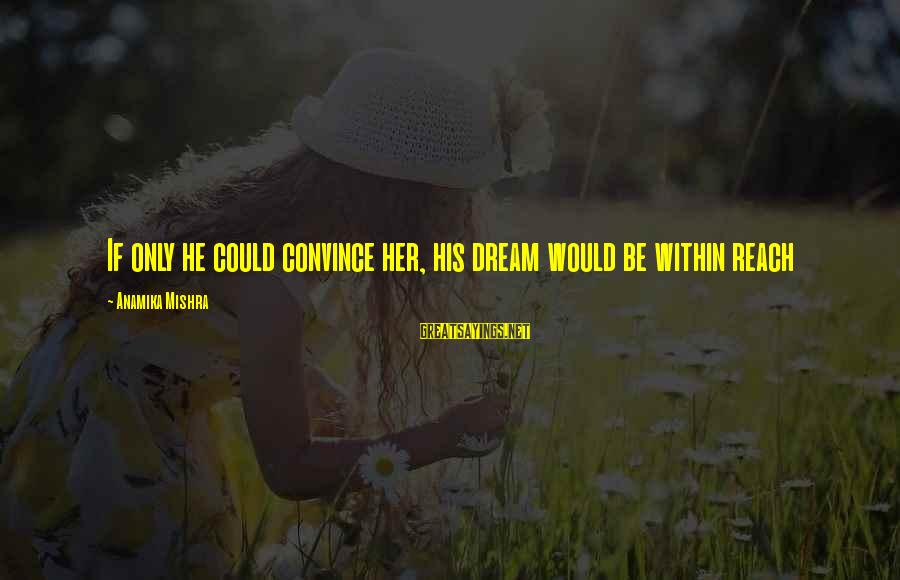 Career Passion Sayings By Anamika Mishra: If only he could convince her, his dream would be within reach
