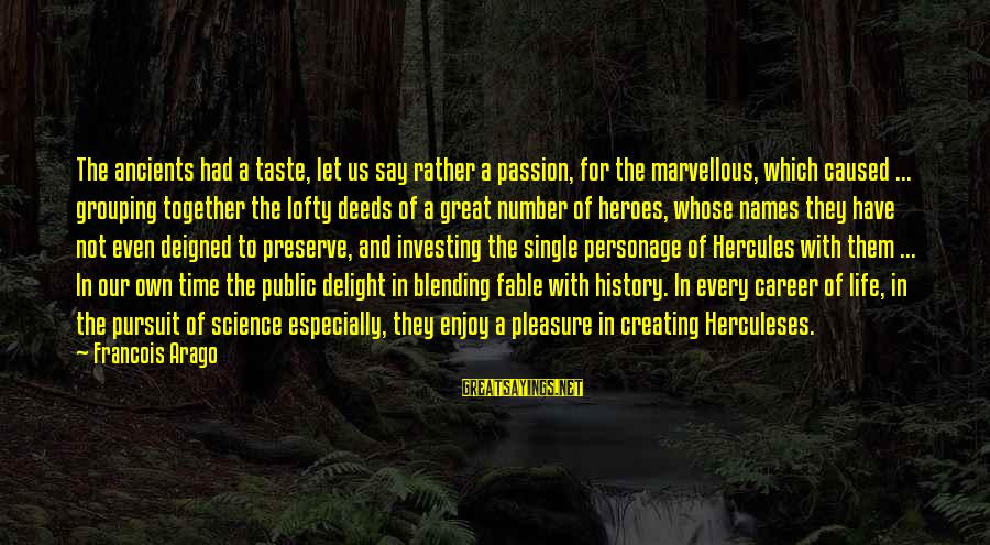 Career Passion Sayings By Francois Arago: The ancients had a taste, let us say rather a passion, for the marvellous, which