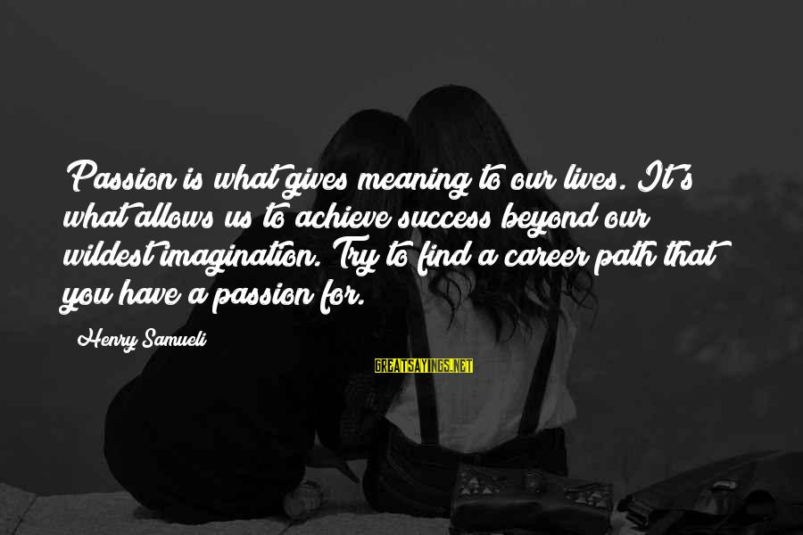 Career Passion Sayings By Henry Samueli: Passion is what gives meaning to our lives. It's what allows us to achieve success