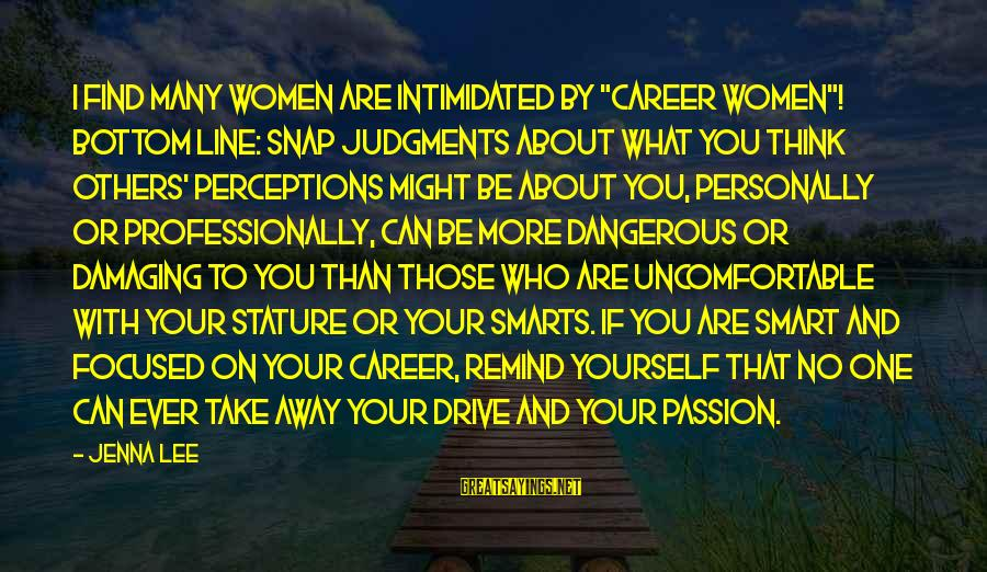"""Career Passion Sayings By Jenna Lee: I find many women are intimidated by """"career women""""! Bottom line: snap judgments about what"""