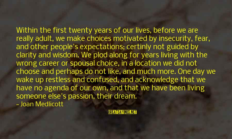 Career Passion Sayings By Joan Medlicott: Within the first twenty years of our lives, before we are really adult, we make