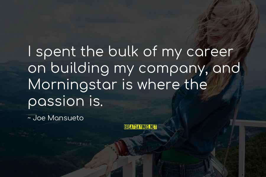 Career Passion Sayings By Joe Mansueto: I spent the bulk of my career on building my company, and Morningstar is where
