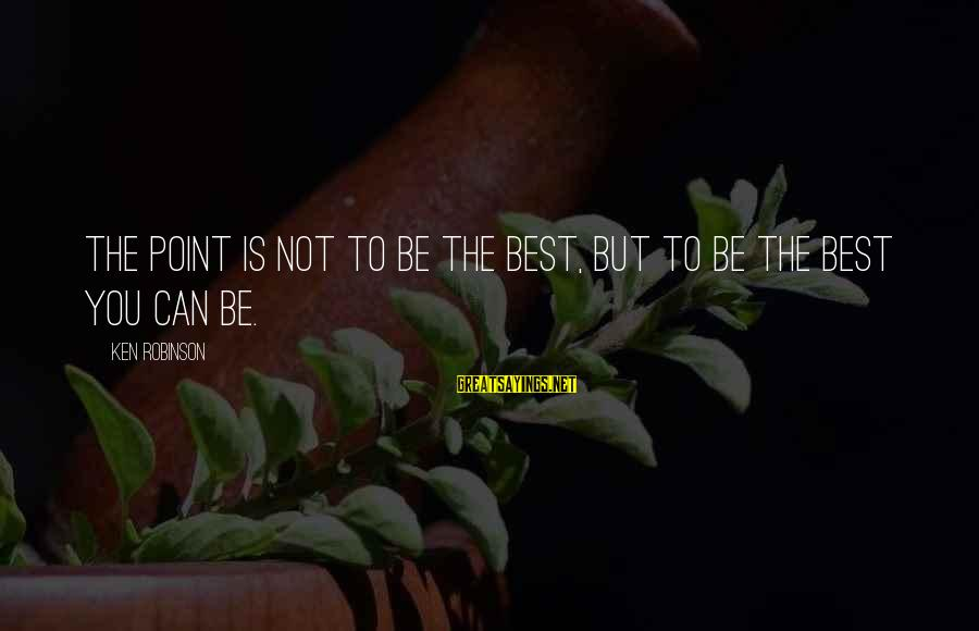 Career Passion Sayings By Ken Robinson: The point is not to be the best, but to be the best you can