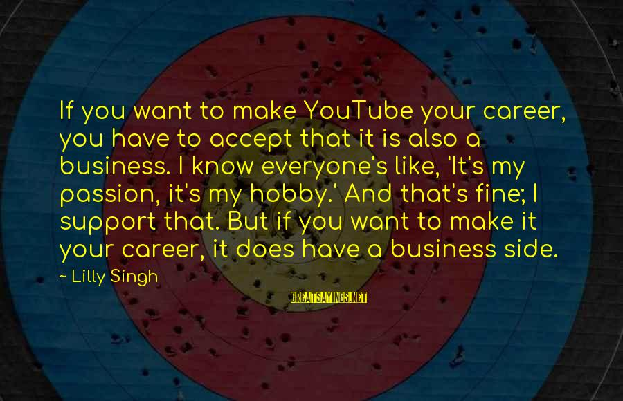 Career Passion Sayings By Lilly Singh: If you want to make YouTube your career, you have to accept that it is