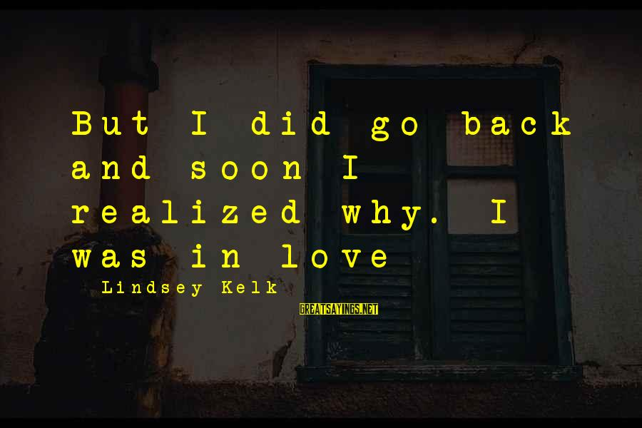Career Passion Sayings By Lindsey Kelk: But I did go back and soon I realized why. I was in love
